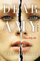 Dear Amy - A Novel ebook by Helen Callaghan
