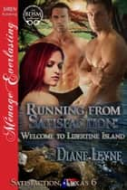 Running from Satisfaction: Welcome to Libertine Island ebook by Diane Leyne