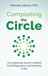 Completing the Circle - an empirically proven method for finding peace and harmony in life ebook by Michael Laitman