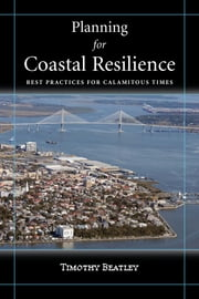 Planning for Coastal Resilience - Best Practices for Calamitous Times ebook by Timothy Beatley