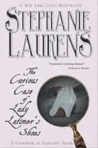 The Curious Case of Lady Latimer's Shoes - A Casebook of Barnaby Adair Novel ebook by Stephanie Laurens
