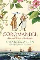 Coromandel - A Personal History of South India ebook by Charles Allen