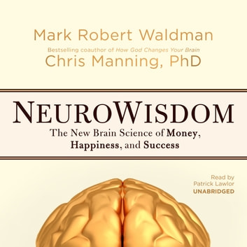 NeuroWisdom - The New Brain Science of Money, Happiness, and Success audiolibro by Mark Robert Waldman,Chris Manning PhD