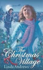 The Christmas Village ebook by Linda Andrews