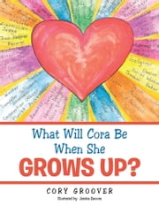What Will Cora Be When She Grows Up? ebook by Cory Groover