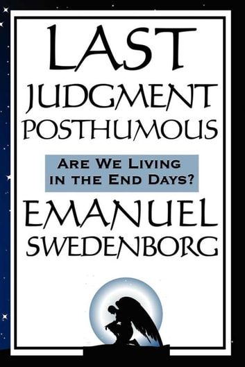 Last Judgment Posthumous - Are We Living in the End of Days? ebook by Emanuel Swedenborg