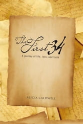 THE FIRST 34 - A journey of life, love, & faith ebook by Alicia Caldwell