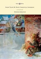 Fairy Tales by Hans Christian Andersen - Illustrated by Honor C. Appleton ebook by Hans Christian Andersen, Honor C. Appleton