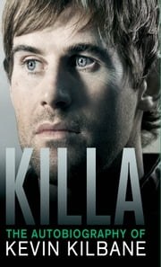 Killa - The Autobiography of Kevin Kilbane ebook by Kevin Kilbane,Andy Merriman