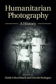 Humanitarian Photography - A History ebook by Heide Fehrenbach,Davide Rodogno