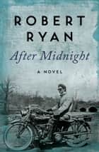 After Midnight - A Novel ebook by Robert Ryan