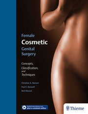 Female Cosmetic Genital Surgery - Concepts, classification and techniques ebook by Christine Hamori, Paul Banwell, Red Alinsod