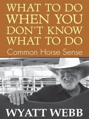 What To Do When You Don't Know What To Do ebook by Wyatt Webb