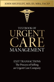 Textbook of Urgent Care Management - Chapter 7, Exit Transactions: The Process of Selling an Urgent Care Center ebook by Adam Winger,John Shufeldt