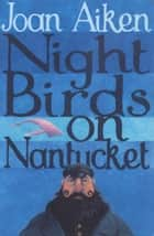 Night Birds On Nantucket ebook by Joan Aiken