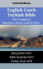English Czech Turkish Bible - The Gospels II - Matthew, Mark, Luke & John - King James 1611 - Bible Kralická 1613 - Türkçe İncil 1878 ebook by TruthBeTold Ministry, Joern Andre Halseth, King James