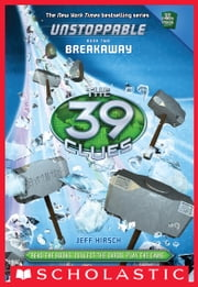 The 39 Clues: Unstoppable Book 2: Breakaway ebook by Jeff Hirsch