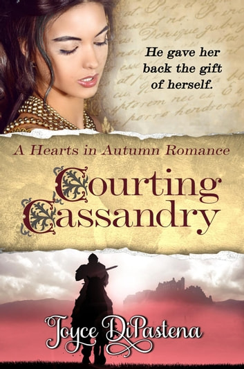 Courting Cassandry - Hearts in Autumn, #2 ebook by Joyce DiPastena