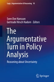 The Argumentative Turn in Policy Analysis - Reasoning about Uncertainty ebook by Sven Ove Hansson,Gertrude Hirsch Hadorn