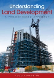 Understanding Land Development - A Project-Based Approach ebook by Eddo Coiacetto