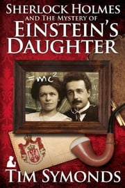 Sherlock Holmes and The Mystery Of Einstein's Daughter ebook by Tim Symonds