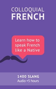 Colloquial French Vocabulary - Learn how to speak French like a native: Thousands of the most essential French Slang and Idioms with MP3s for pronunciation ebook by Frédéric BIBARD