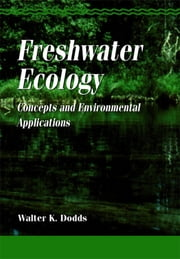 Freshwater Ecology - Concepts and Environmental Applications ebook by Walter K. Dodds
