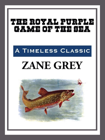 The Royal Purple Game of the Sea ebook by Zane Grey