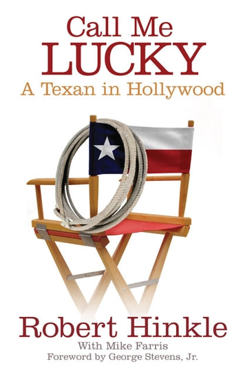 Call Me Lucky - A Texan in Hollywood ebook by Robert Hinkle,Mike Farris