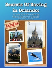 Secrets of Saving in Orlando: A local's Guide to Saving Time & Money in Orlando ebook by Joy Belding