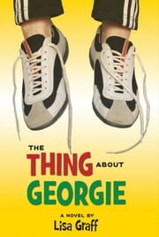 The Thing About Georgie ebook by Lisa Graff