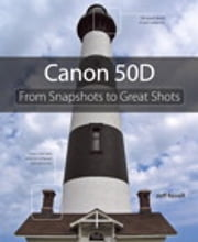 Canon 50D - From Snapshots to Great Shots ebook by Jeff Revell