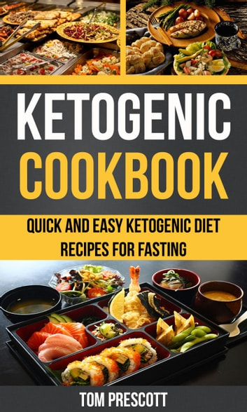 Ketogenic Cookbook - Quick And Easy Ketogenic Diet Recipes For Fasting ebook by Tom Prescott
