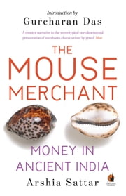 The Mouse Merchant - Money in Ancient India ebook by Arshia Sattar,Gurcharan Das