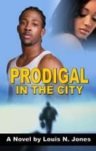 Prodigal in the City: A Christian suspense novel ebook by Louis Jones