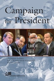 Campaign for President - The Managers Look at 2012 ebook by The Institute of Politics at the Harvard Kennedy School