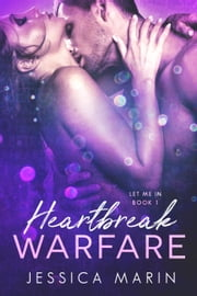 Heartbreak Warfare - Let Me In, #1 ebook by Jessica Marin