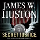 Secret Justice audiobook by James W. Huston