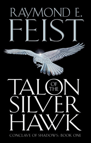 Talon of the Silver Hawk (Conclave of Shadows, Book 1) ebook by Raymond E. Feist