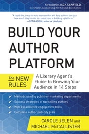 Build Your Author Platform - The New Rules: A Literary Agent's Guide to Growing Your Audience in 14 Steps ebook by Carole Jelen,Michael McCallister