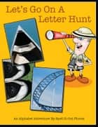 Let'S Go on a Letter Hunt - An Alphabet Adventure by Spell-It-Out Photos ebook by Lynn Champagne, Sue Tenerowicz