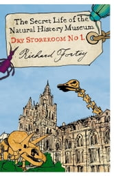 Dry Store Room No. 1: The Secret Life of the Natural History Museum (Text Only) ebook by Richard Fortey