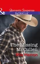 The Missing Mccullen (Mills & Boon Intrigue) (The Heroes of Horseshoe Creek, Book 5) ebook by Rita Herron