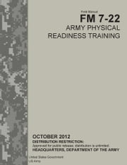 Field Manual FM 7-22 Army Physical Readiness Training October 2012 ebook by United States Government  US Army