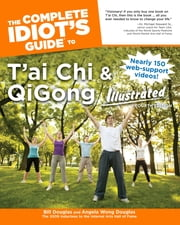 The Complete Idiot's Guide to T'ai Chi & QiGong Illustrated, Fourth Edition ebook by Angela Wong Douglas,Bill Douglas