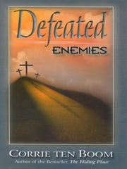 Defeated Enemies ebook by Corrie ten Boom