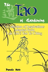 The Tao of Gardening - A Collection of Reflections Adapted From Lao Tzu's Tao Te Ching ebook by Pamela Metz