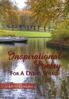 Inspirational Poetry For A Dying World ebook by Leon Collins