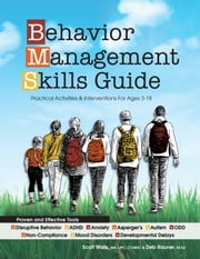 Behavior Management Skills Guide - Practical Activities & Interventions for Ages 3-18 ebook by Scott  Walls, Ma, Lipc, Ccmhc,Deb  Rauner, M.Ed