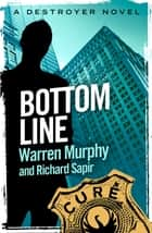 Bottom Line - Number 37 in Series ebook by Warren Murphy, Richard Sapir
